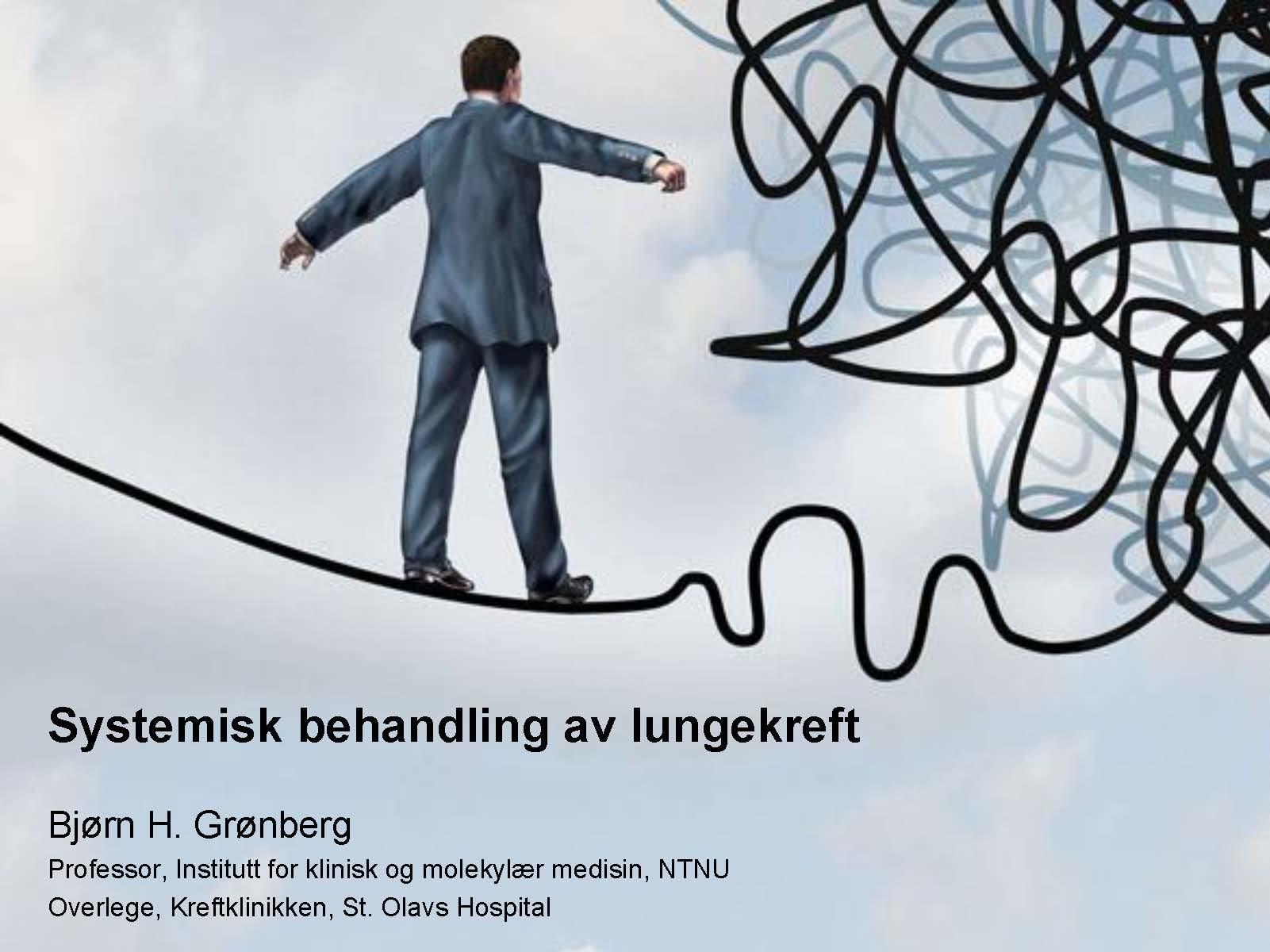 10. Systemisk behandling av lungecancer, kjemoterapi, targeted drugs terapi og immunterapi, Bjørn Henning Grønberg