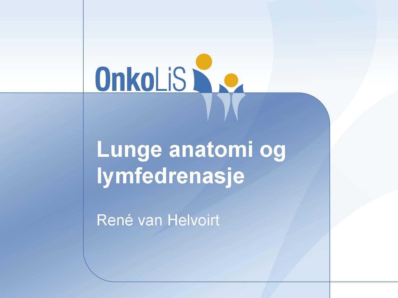 2. Lungeanatomi inkl det du bør vite om lymfedrenasje, René van Helvoirt